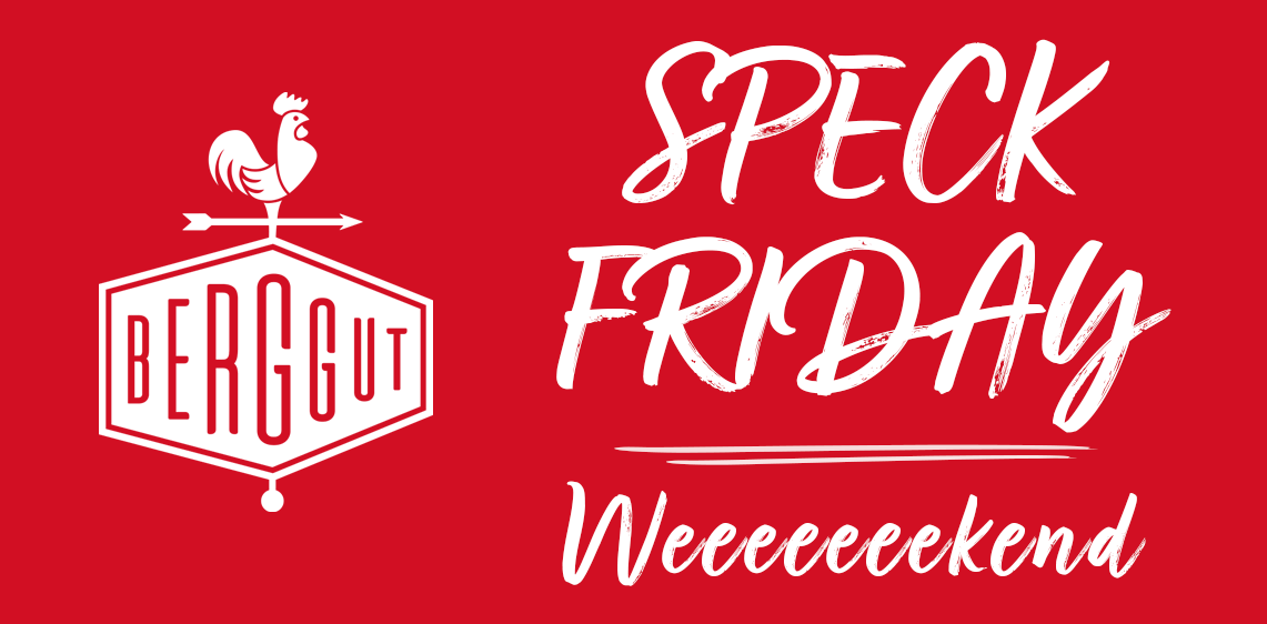 Speck Friday bei Berggut
